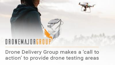 UK Drone Delivery Group makes urgent 'call to action' for property owners and influencers to provide testing areas for drones - to prevent 'bottleneck to growth'