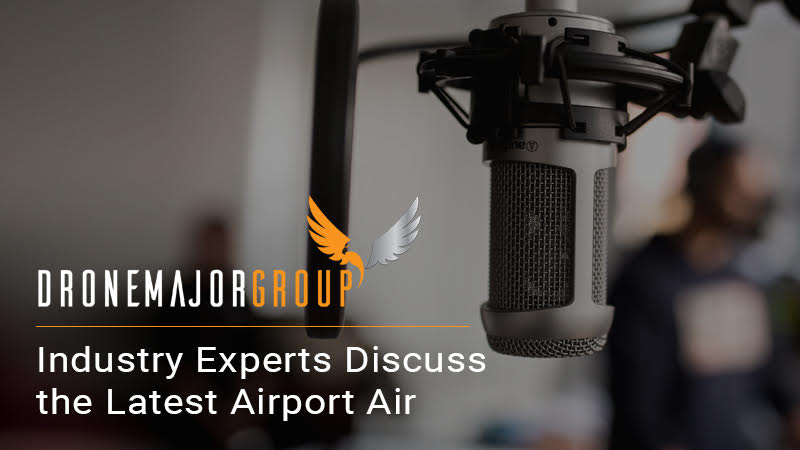 Drone Major Group Industry Experts Discuss Airport Air Drone Fiasco