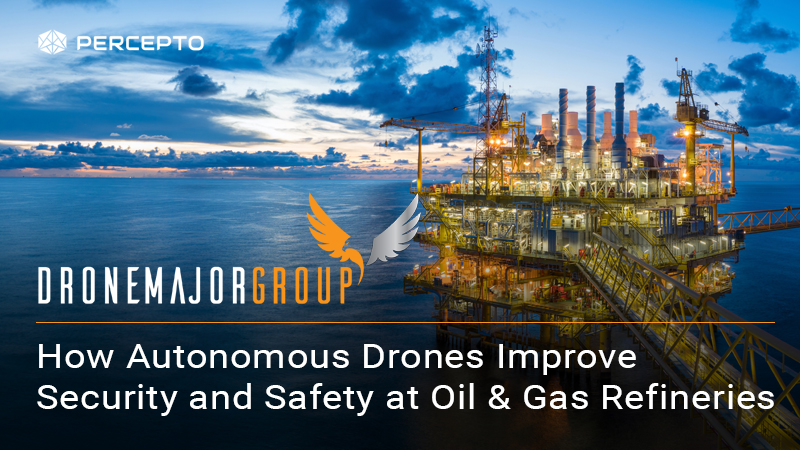 Percepto at AUTOMA 2019 to Show How Autonomous Drones Improve Inspection, Operation Security and Safety at Oil & Gas Refineries