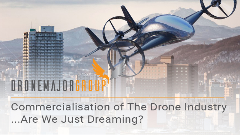 Commercialisation of the Drone Industry...are we just dreaming?